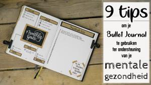 9 tips om je Bullet Journal te gebruiken ter ondersteuning van je Mentale gezondheid